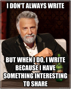 The Most Interesting Man In The World - i dont always write but when i do i write because i have s